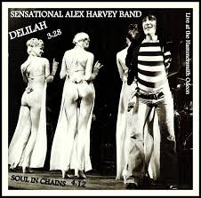 Tom Jones may have sung Delilah better, but Alex Harvey knew the value of showbiz