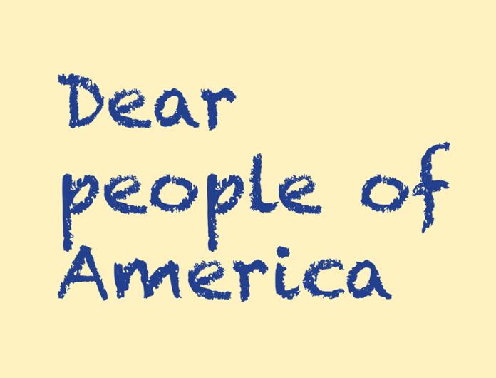 Dear people of America